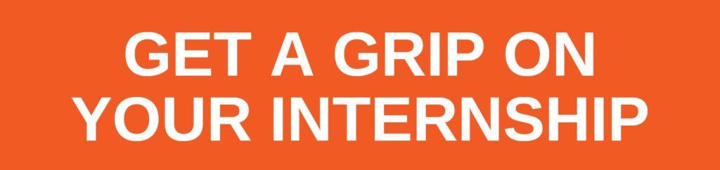 Get a Grip on your Internship